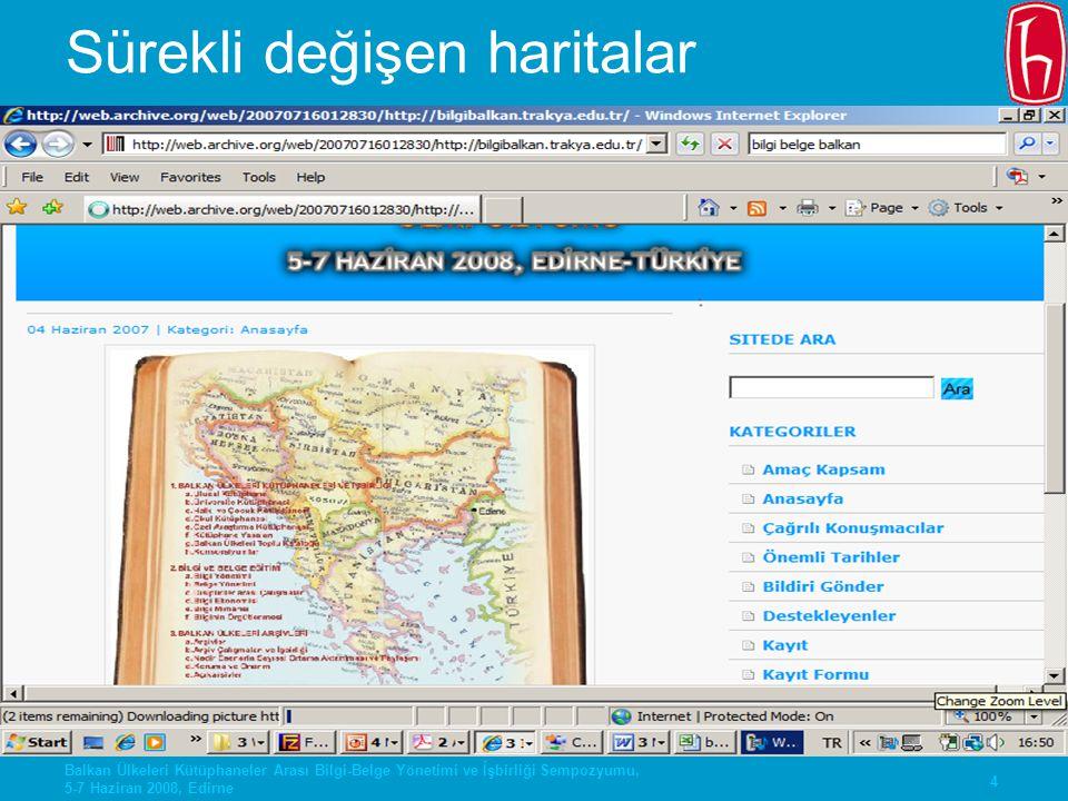 4 Balkan Ülkeleri Kütüphaneler Arası Bilgi-Belge Yönetimi ve İşbirliği Sempozyumu, 5-7 Haziran 2008, Edirne Sürekli değişen haritalar