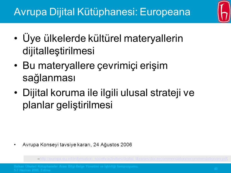 40 Balkan Ülkeleri Kütüphaneler Arası Bilgi-Belge Yönetimi ve İşbirliği Sempozyumu, 5-7 Haziran 2008, Edirne Avrupa Dijital Kütüphanesi: Europeana Üye