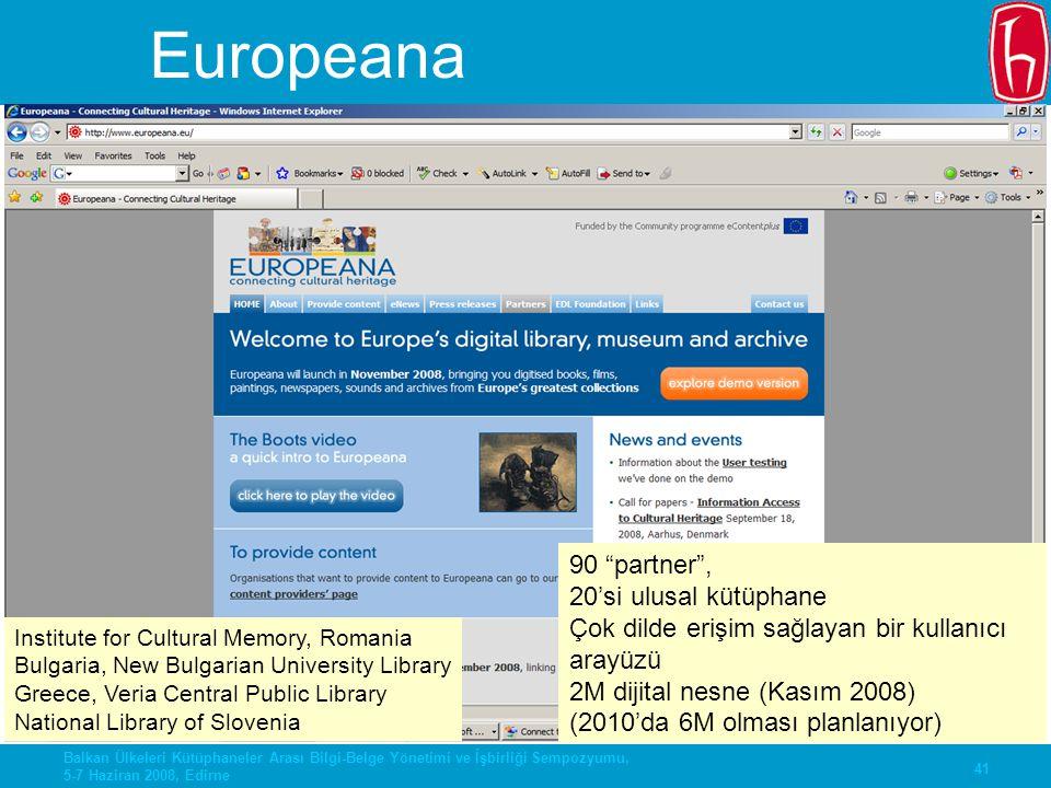 41 Balkan Ülkeleri Kütüphaneler Arası Bilgi-Belge Yönetimi ve İşbirliği Sempozyumu, 5-7 Haziran 2008, Edirne Europeana Institute for Cultural Memory,