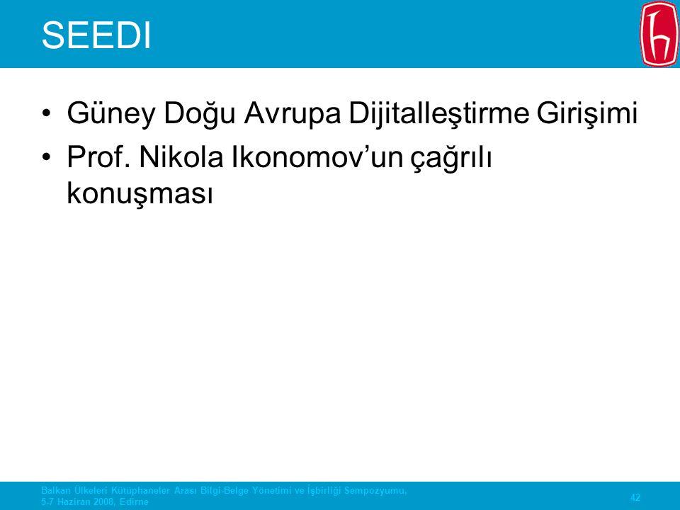 42 Balkan Ülkeleri Kütüphaneler Arası Bilgi-Belge Yönetimi ve İşbirliği Sempozyumu, 5-7 Haziran 2008, Edirne SEEDI Güney Doğu Avrupa Dijitalleştirme G