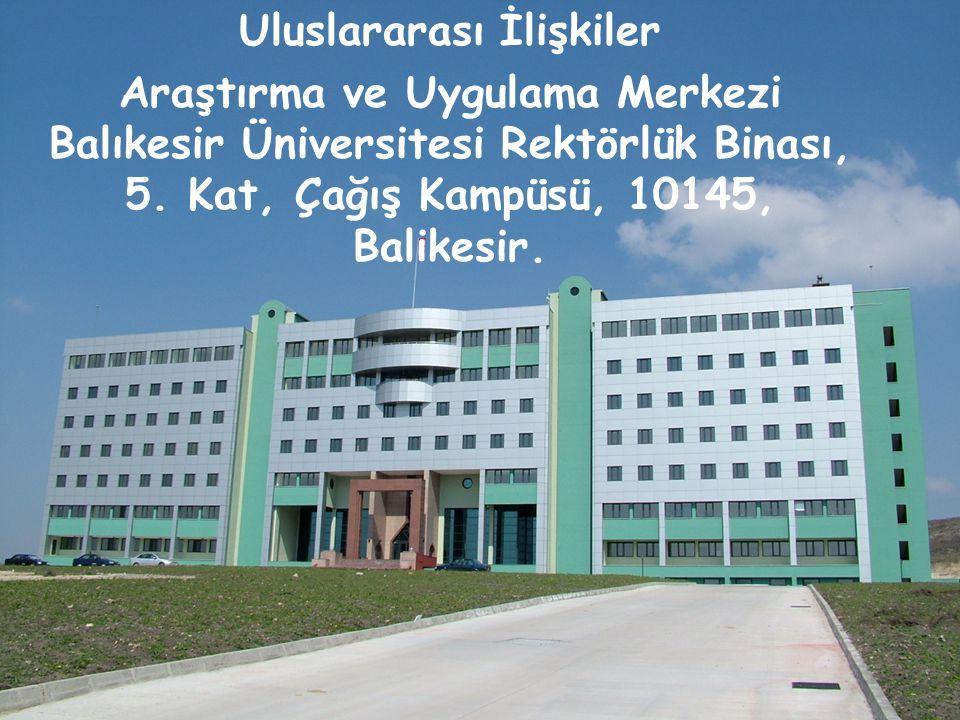 Uluslararası İlişkiler Araştırma ve Uygulama Merkezi Balıkesir Üniversitesi Rektörlük Binası, 5. Kat, Çağış Kampüsü, 10145, Balikesir.
