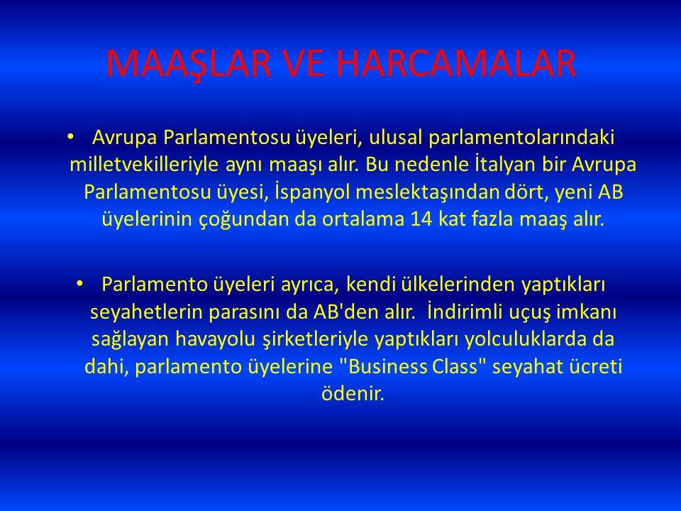 MAAŞLAR VE HARCAMALAR Avrupa Parlamentosu üyeleri, ulusal parlamentolarındaki milletvekilleriyle aynı maaşı alır. Bu nedenle İtalyan bir Avrupa Parlam