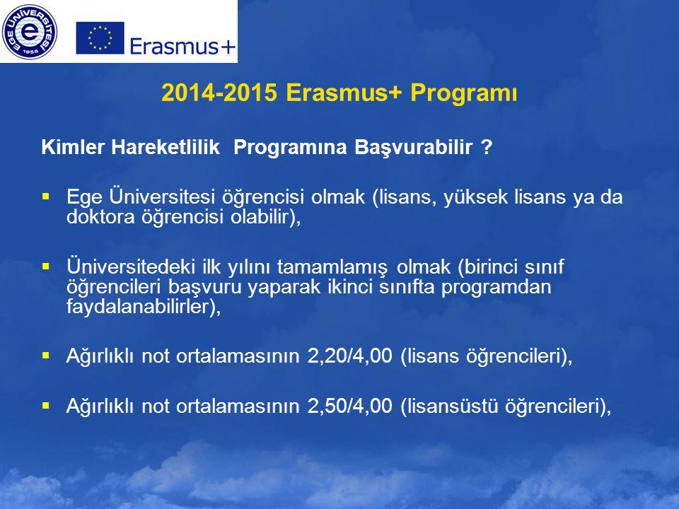 2014-2015 Erasmus+ Programı Kimler Hareketlilik Programına Başvurabilir ?  Ege Üniversitesi öğrencisi olmak (lisans, yüksek lisans ya da doktora öğre
