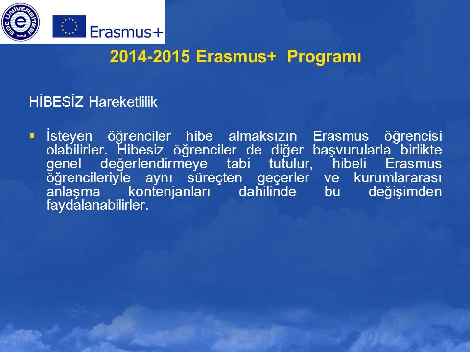 2014-2015 Erasmus+ Programı HİBESİZ Hareketlilik  İsteyen öğrenciler hibe almaksızın Erasmus öğrencisi olabilirler. Hibesiz öğrenciler de diğer başvu