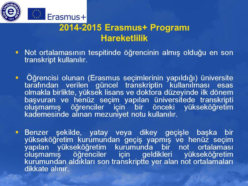 2014-2015 Erasmus+ Programı Hareketlilik  Not ortalamasının tespitinde öğrencinin almış olduğu en son transkript kullanılır.  Öğrencisi olunan (Eras