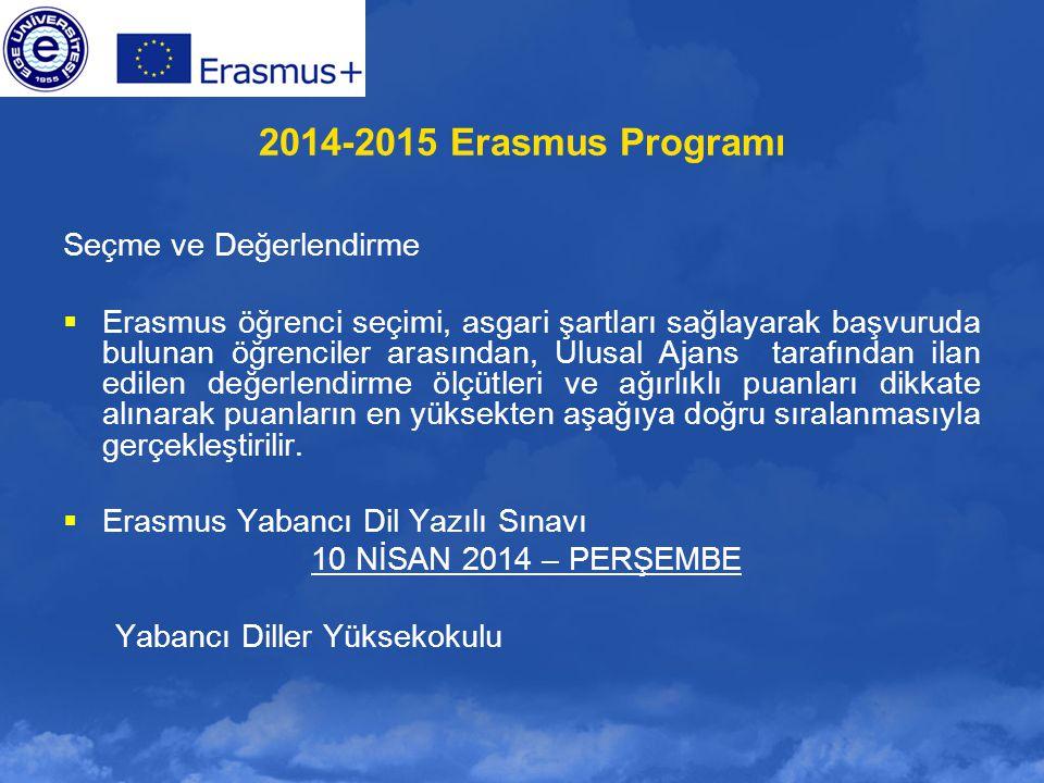 2014-2015 Erasmus Programı Seçme ve Değerlendirme  Erasmus öğrenci seçimi, asgari şartları sağlayarak başvuruda bulunan öğrenciler arasından, Ulusal