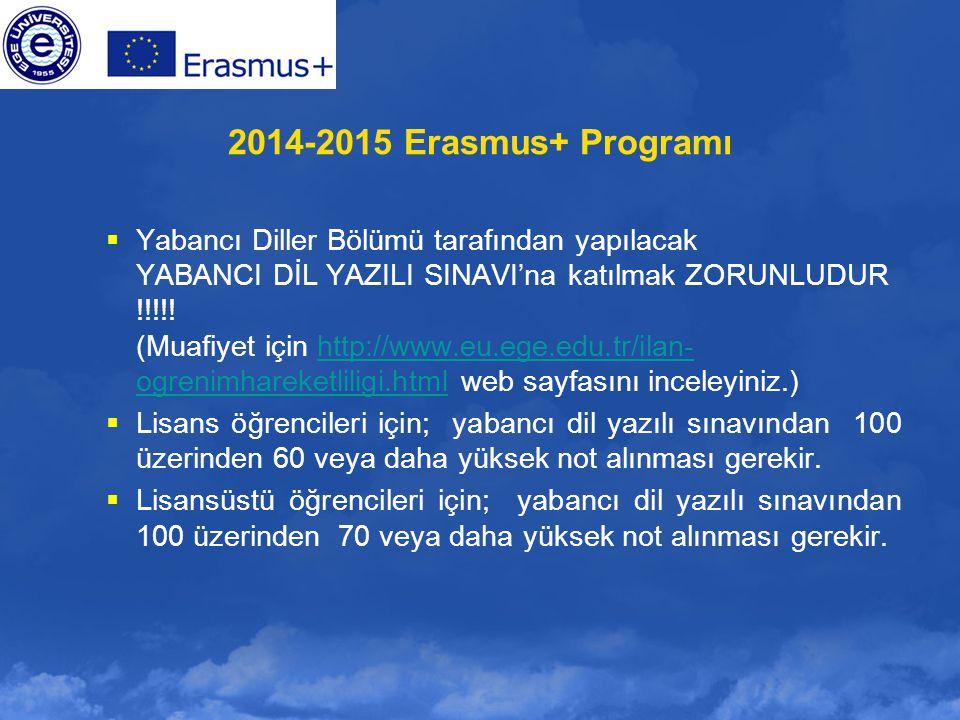 2014-2015 Erasmus+ Programı  Yabancı Diller Bölümü tarafından yapılacak YABANCI DİL YAZILI SINAVI'na katılmak ZORUNLUDUR !!!!! (Muafiyet için http://