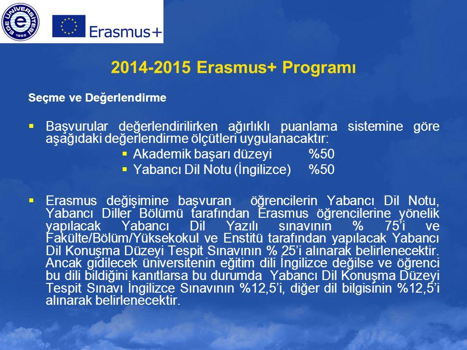 2014-2015 Erasmus+ Programı Seçme ve Değerlendirme  Başvurular değerlendirilirken ağırlıklı puanlama sistemine göre aşağıdaki değerlendirme ölçütleri