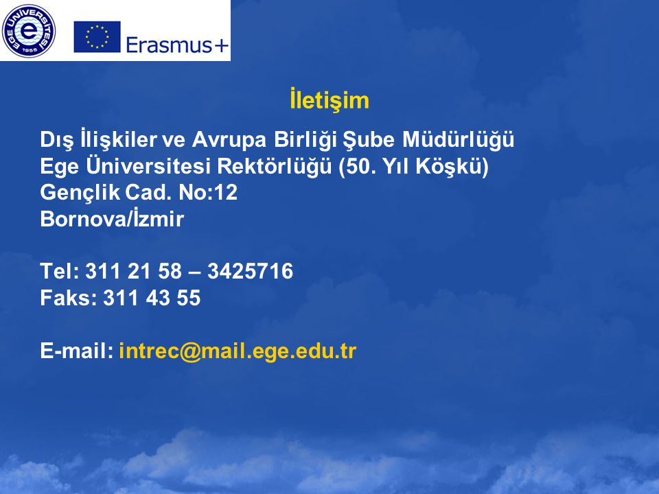 İletişim Dış İlişkiler ve Avrupa Birliği Şube Müdürlüğü Ege Üniversitesi Rektörlüğü (50. Yıl Köşkü) Gençlik Cad. No:12 Bornova/İzmir Tel: 311 21 58 –