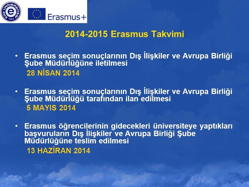 2014-2015 Erasmus Takvimi Erasmus seçim sonuçlarının Dış İlişkiler ve Avrupa Birliği Şube Müdürlüğüne iletilmesi 28 NİSAN 2014 Erasmus seçim sonuçları