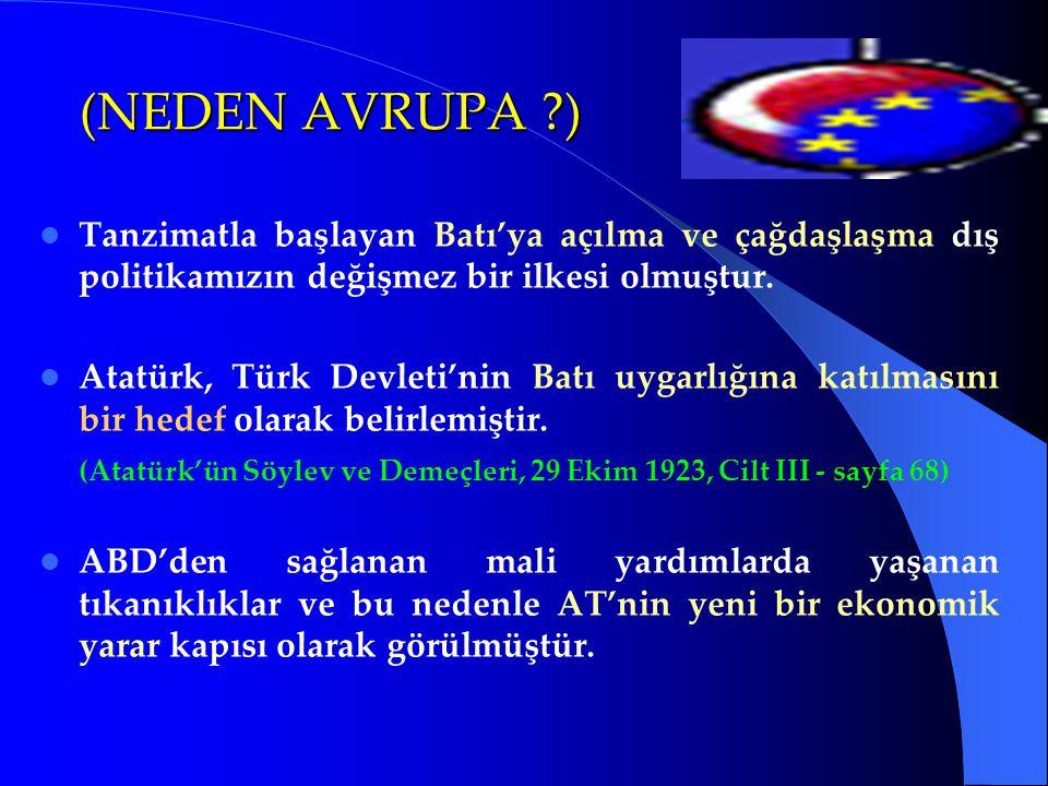 (NEDEN AVRUPA ?) Tanzimatla başlayan Batı'ya açılma ve çağdaşlaşma dış politikamızın değişmez bir ilkesi olmuştur. Atatürk, Türk Devleti'nin Batı uyga