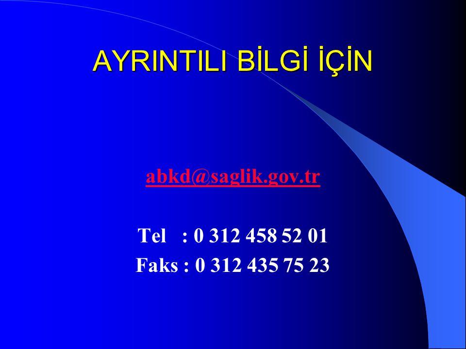 AYRINTILI BİLGİ İÇİN abkd@saglik.gov.tr Tel : 0 312 458 52 01 Faks : 0 312 435 75 23