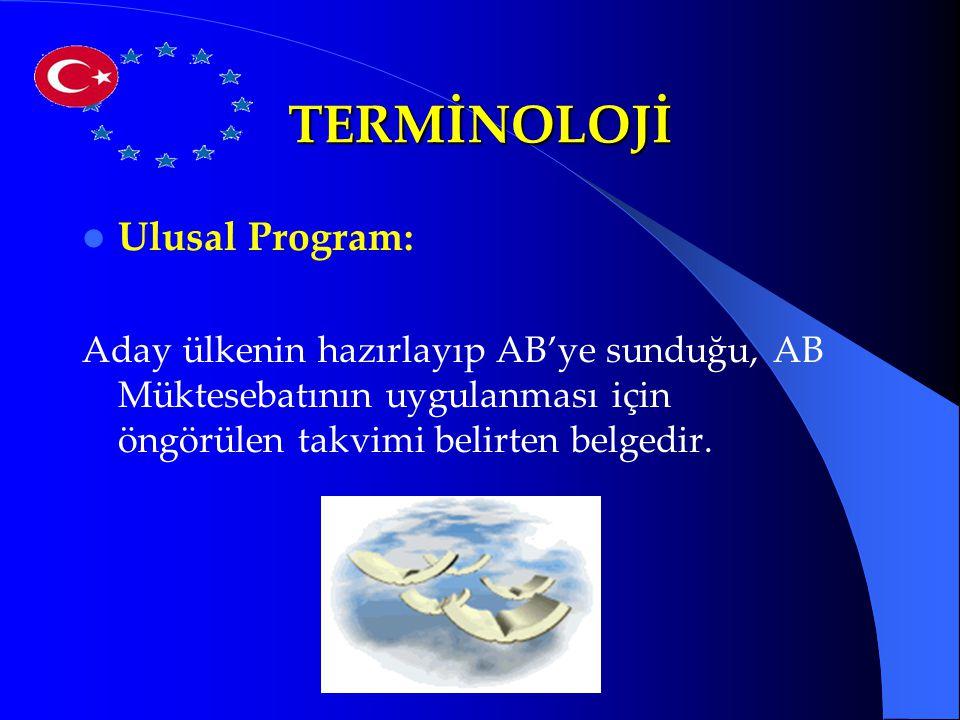 TERMİNOLOJİ Ulusal Program: Aday ülkenin hazırlayıp AB'ye sunduğu, AB Müktesebatının uygulanması için öngörülen takvimi belirten belgedir.