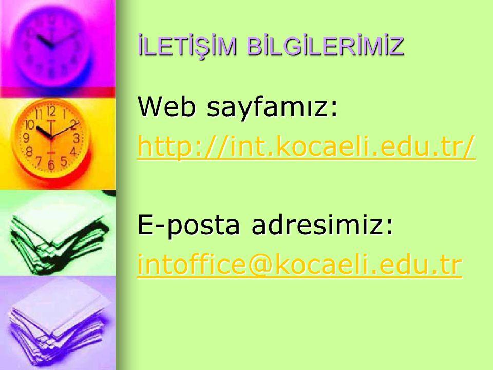 İLETİŞİM BİLGİLERİMİZ Web sayfamız: http://int.kocaeli.edu.tr/ E-posta adresimiz: intoffice@kocaeli.edu.tr