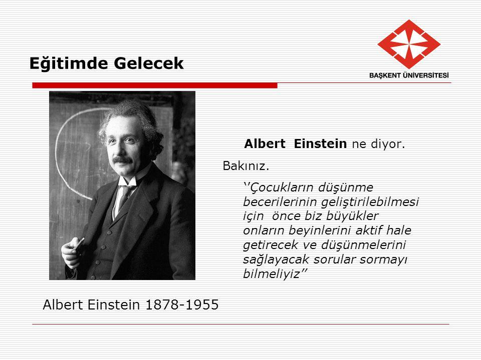 Eğitimde Gelecek Albert Einstein ne diyor. Bakınız. ''Çocukların düşünme becerilerinin geliştirilebilmesi için önce biz büyükler onların beyinlerini a