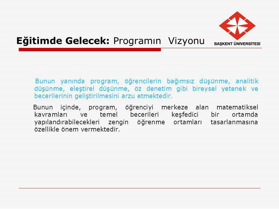 Eğitimde Gelecek: Programın Vizyonu Bunun yanında program, öğrencilerin bağımsız düşünme, analitik düşünme, eleştirel düşünme, öz denetim gibi bireyse
