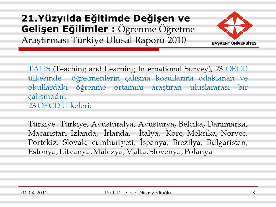 21.Yüzyılda Eğitimde Değişen ve Gelişen Eğilimler : Öğrenme Öğretme Araştırması Türkiye Ulusal Raporu 2010 01.04.2015Prof. Dr. Şeref Mirasyedioğlu3 TA
