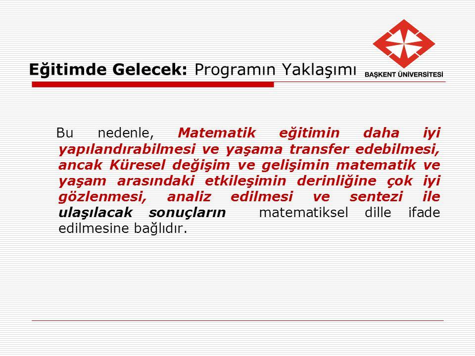 Eğitimde Gelecek: Programın Yaklaşımı Bu nedenle, Matematik eğitimin daha iyi yapılandırabilmesi ve yaşama transfer edebilmesi, ancak Küresel değişim