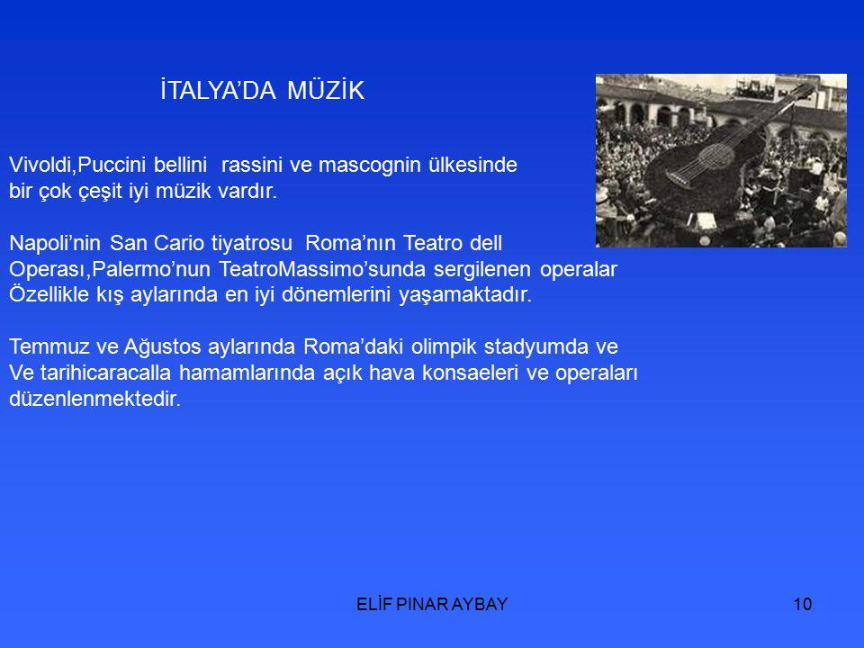 ELİF PINAR AYBAY10 İTALYA'DA MÜZİK Vivoldi,Puccini bellini rassini ve mascognin ülkesinde bir çok çeşit iyi müzik vardır.