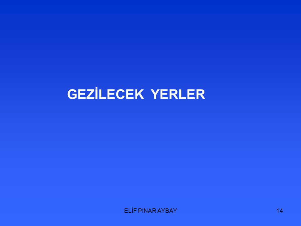 ELİF PINAR AYBAY14 GEZİLECEK YERLER
