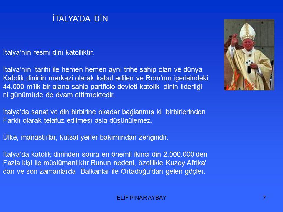 ELİF PINAR AYBAY7 İTALYA'DA DİN İtalya'nın resmi dini katolliktir.