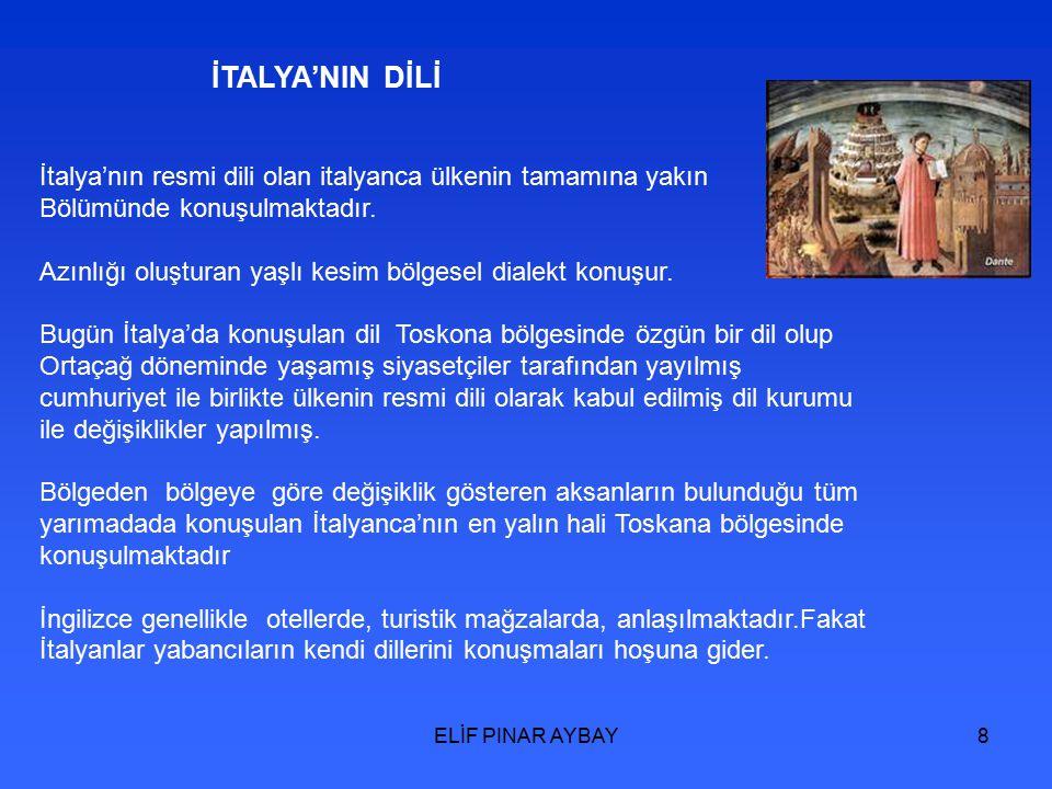 ELİF PINAR AYBAY8 İTALYA'NIN DİLİ İtalya'nın resmi dili olan italyanca ülkenin tamamına yakın Bölümünde konuşulmaktadır.