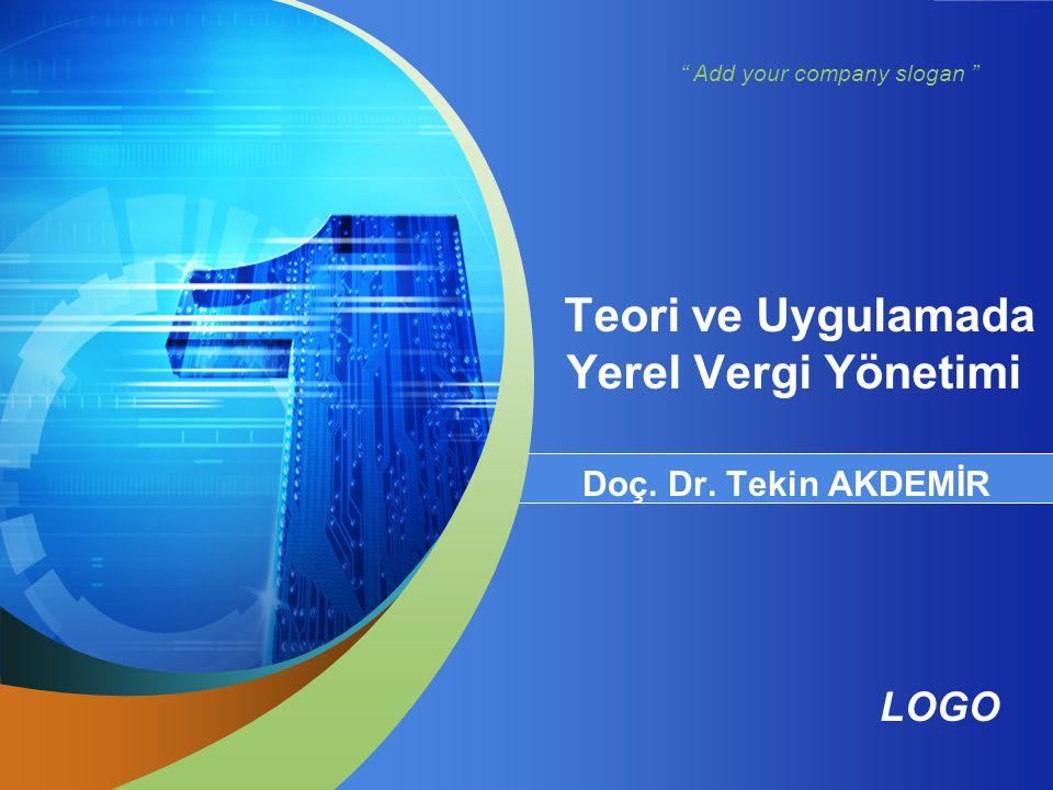 """LOGO """" Add your company slogan """" Teori ve Uygulamada Yerel Vergi Yönetimi Doç. Dr. Tekin AKDEMİR"""