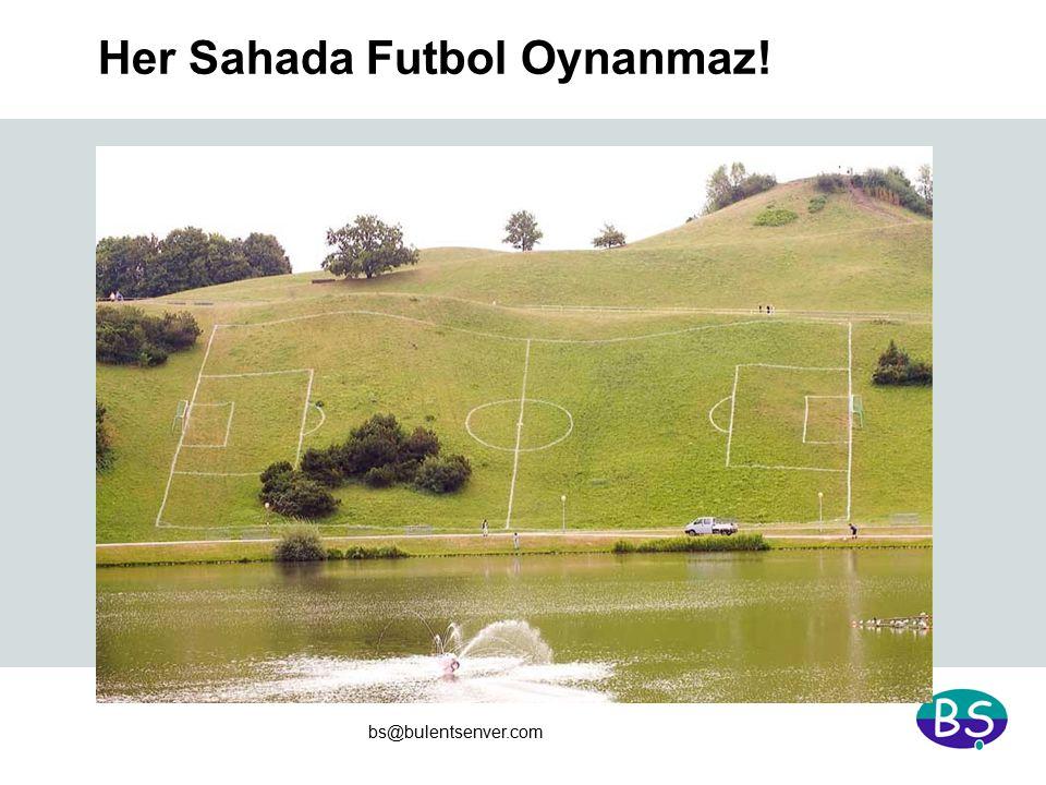 bs@bulentsenver.com Her Sahada Futbol Oynanmaz!