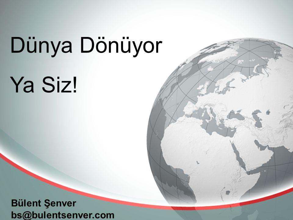 Bülent Şenver bs@bulentsenver.com Dünya Dönüyor Ya Siz!
