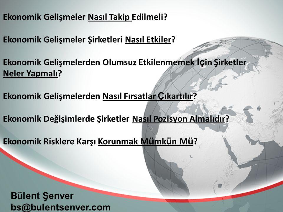 Bülent Şenver bs@bulentsenver.com Ekonomik Gelişmeler Nasıl Takip Edilmeli.