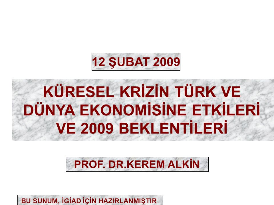 TÜRKİYE'NİN EKONOMİK BÜYÜME PERFORMANSI 1980-2001 DÖNEMİ2002-2006 DÖNEMİ2007-2008 DÖNEMİ 2009 VE SONRASI İÇİN TAHMİNLER DÖNEMİN ORTALAMA BÜYÜME PERFORMANSI 4.0 (DALGALI-KRİZLER) 7.5 (İSTİKRARLI) 3.0 (PERFORMANSTA ZAYIFLAMA) RESESYON/ YAVAŞLAMA POTANSİYELİN ALTINDA BÜYÜME BÜYÜMENİN KAYNAKLARI YÜKSEK ENFLASYON YÜKSEK KUR ARTIŞI YÜKSEK FAİZ DIŞ TASARRUFLAR DIŞ TALEP KISMEN İÇ TALEP DIŞ TASARRUFLAR DIŞ TALEP ZAYIF İÇ TALEP GÜÇLENDİRİLMİŞ İÇ TASARRUFLAR VE İÇ TALEP KÜRESEL KOŞULLAR GELİŞMEKTE OLAN EKONOMİLERDE DIŞA AÇIK BÜYÜME MODELİ DALGALI BÜYÜME SERMAYE HAREKETLERİNDE SERBESTLEŞME ARAYIŞLARI (GENİŞLEME) HIZLI BÜYÜME UCUZ VE BOL FİNANSMAN DÜNYA TİCARETİNDE HIZLI GENİŞLEME VARLIK FİYATLARINDA HIZLI ARTIŞ KÜRESEL YAVAŞLAMA KÜRESEL SERMAYENİN YATIRIM İŞTAHININ ZAYIFLAMASI FİNANS KRİZİ VE ARDINDAN KÜRESEL KRİZ RESESYON/ YAVAŞLAMA FİNANSAL OLANAKLARDA DARALMA TİCARETTE DARALMA VARLIK FİYATLARINDA GERİLEME FİYAT İSTİKRARI YÜKSEK ENFLASYONANA ÖNCELİK SONUÇLAR KAMU FİNANSMANINDA SIKIŞMA; BANKACILIK SEKTÖRÜNDE ERİME VE REEL SEKTÖRDE KAYNAK SORUNU MAKRO DENGELERDE NORMALLEŞME VE İYİLEŞME BÜYÜME PERFORMANSINDA ZAYIFLAMA YENİ BÜYÜME MODELİ İHTİYACI