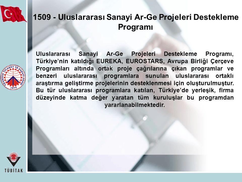 1509 - Uluslararası Sanayi Ar-Ge Projeleri Destekleme Programı Uluslararası Sanayi Ar-Ge Projeleri Destekleme Programı, Türkiye'nin katıldığı EUREKA, EUROSTARS, Avrupa Birliği Çerçeve Programları altında ortak proje çağrılarına çıkan programlar ve benzeri uluslararası programlara sunulan uluslararası ortaklı araştırma geliştirme projelerinin desteklenmesi için oluşturulmuştur.