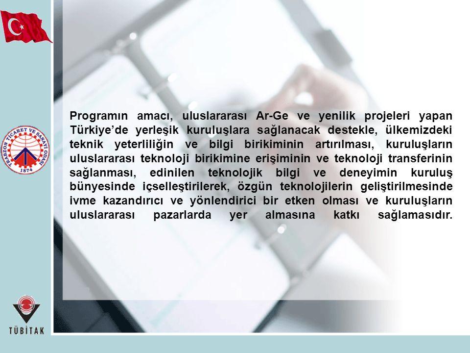 Programın amacı, uluslararası Ar-Ge ve yenilik projeleri yapan Türkiye'de yerleşik kuruluşlara sağlanacak destekle, ülkemizdeki teknik yeterliliğin ve bilgi birikiminin artırılması, kuruluşların uluslararası teknoloji birikimine erişiminin ve teknoloji transferinin sağlanması, edinilen teknolojik bilgi ve deneyimin kuruluş bünyesinde içselleştirilerek, özgün teknolojilerin geliştirilmesinde ivme kazandırıcı ve yönlendirici bir etken olması ve kuruluşların uluslararası pazarlarda yer almasına katkı sağlamasıdır.