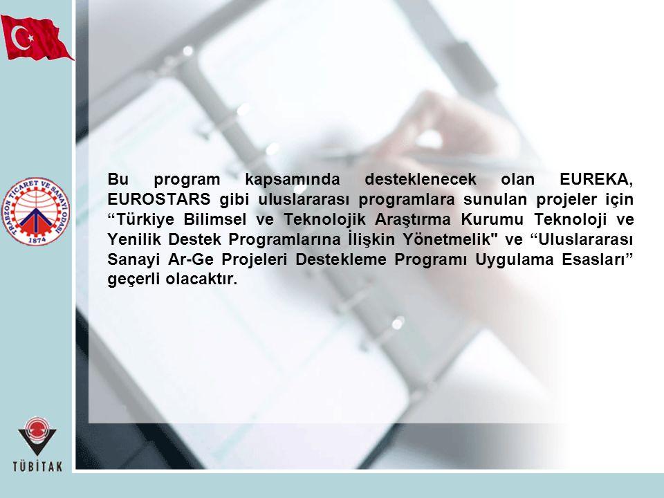Bu program kapsamında desteklenecek olan EUREKA, EUROSTARS gibi uluslararası programlara sunulan projeler için Türkiye Bilimsel ve Teknolojik Araştırma Kurumu Teknoloji ve Yenilik Destek Programlarına İlişkin Yönetmelik ve Uluslararası Sanayi Ar-Ge Projeleri Destekleme Programı Uygulama Esasları geçerli olacaktır.