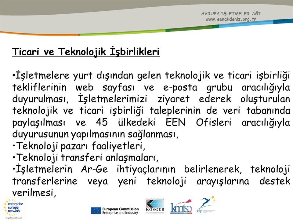 AVRUPA İŞLETMELER AĞI www.eenakdeniz.org.tr Ticari ve Teknolojik İşbirlikleri İşletmelere yurt dışından gelen teknolojik ve ticari işbirliği teklifler