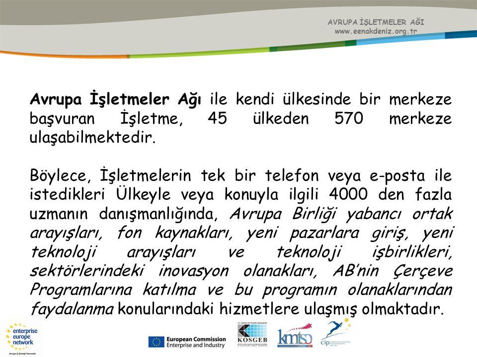 AVRUPA İŞLETMELER AĞI www.eenakdeniz.org.tr Avrupa İşletmeler Ağı ile kendi ülkesinde bir merkeze başvuran İşletme, 45 ülkeden 570 merkeze ulaşabilmek