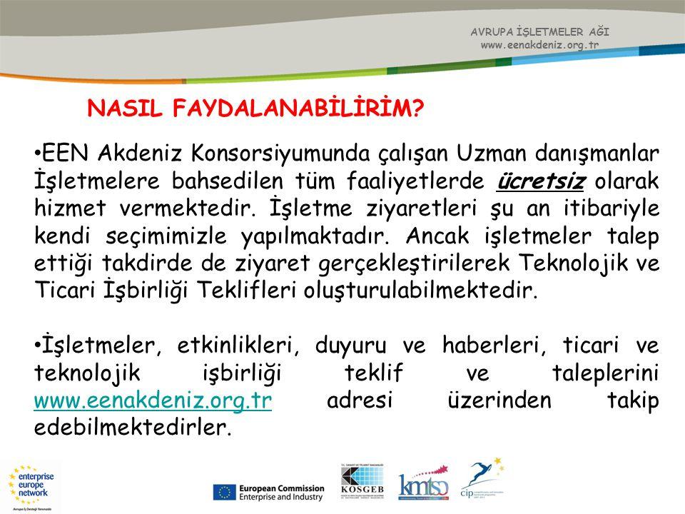 AVRUPA İŞLETMELER AĞI www.eenakdeniz.org.tr EEN Akdeniz Konsorsiyumunda çalışan Uzman danışmanlar İşletmelere bahsedilen tüm faaliyetlerde ücretsiz ol