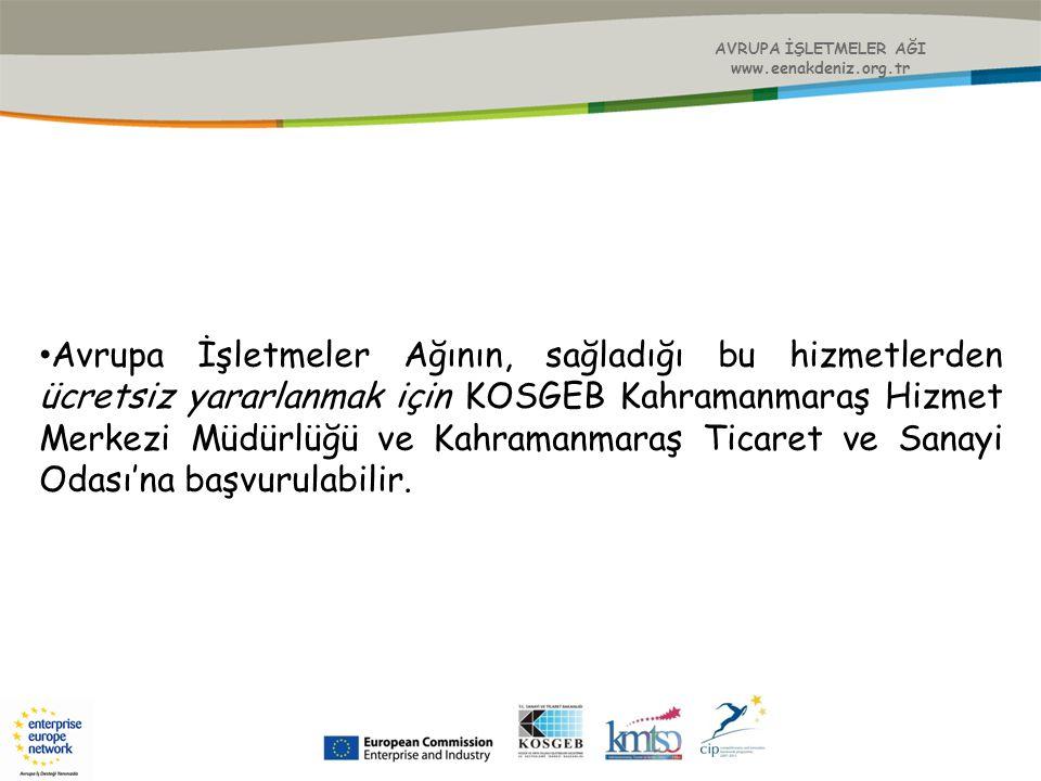 AVRUPA İŞLETMELER AĞI www.eenakdeniz.org.tr Avrupa İşletmeler Ağının, sağladığı bu hizmetlerden ücretsiz yararlanmak için KOSGEB Kahramanmaraş Hizmet