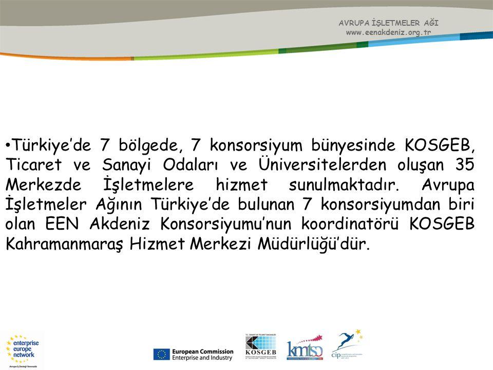 AVRUPA İŞLETMELER AĞI www.eenakdeniz.org.tr Türkiye'de 7 bölgede, 7 konsorsiyum bünyesinde KOSGEB, Ticaret ve Sanayi Odaları ve Üniversitelerden oluşa