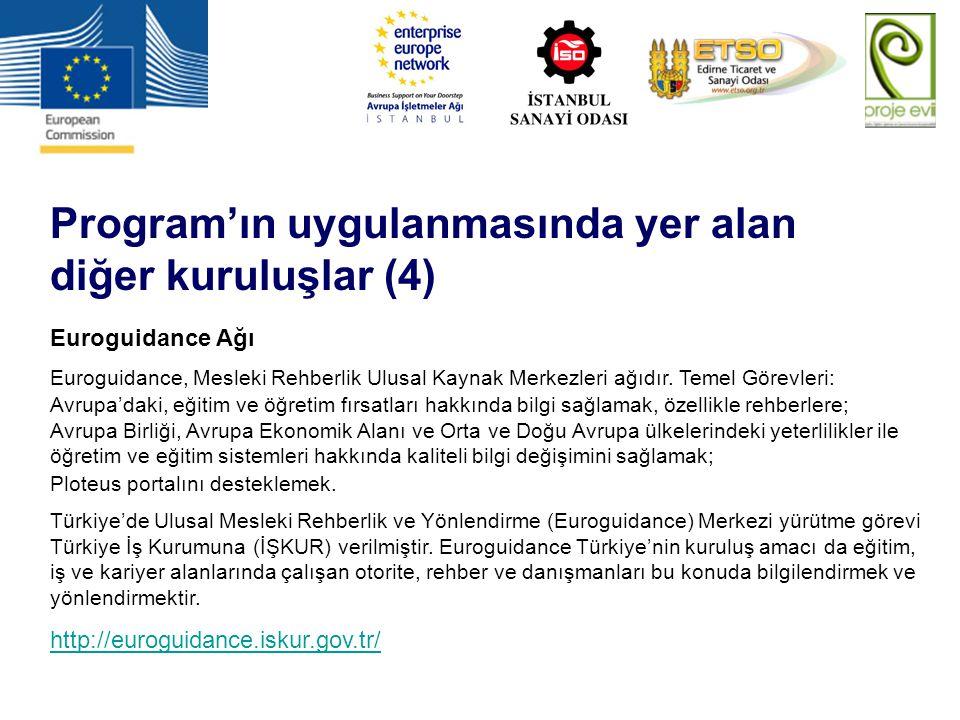Program'ın uygulanmasında yer alan diğer kuruluşlar (4) Euroguidance Ağı Euroguidance, Mesleki Rehberlik Ulusal Kaynak Merkezleri ağıdır. Temel Görevl