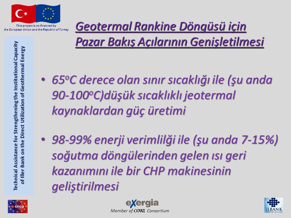 Member of Consortium This project is co-financed by the European Union and the Republic of Turkey Geotermal Rankine Döngüsü için Pazar Bakış Açılarını