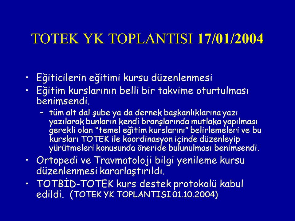 TOTEK YK TOPLANTISI 17/01/2004 Eğiticilerin eğitimi kursu düzenlenmesi Eğitim kurslarının belli bir takvime oturtulması benimsendi. –tüm alt dal şube