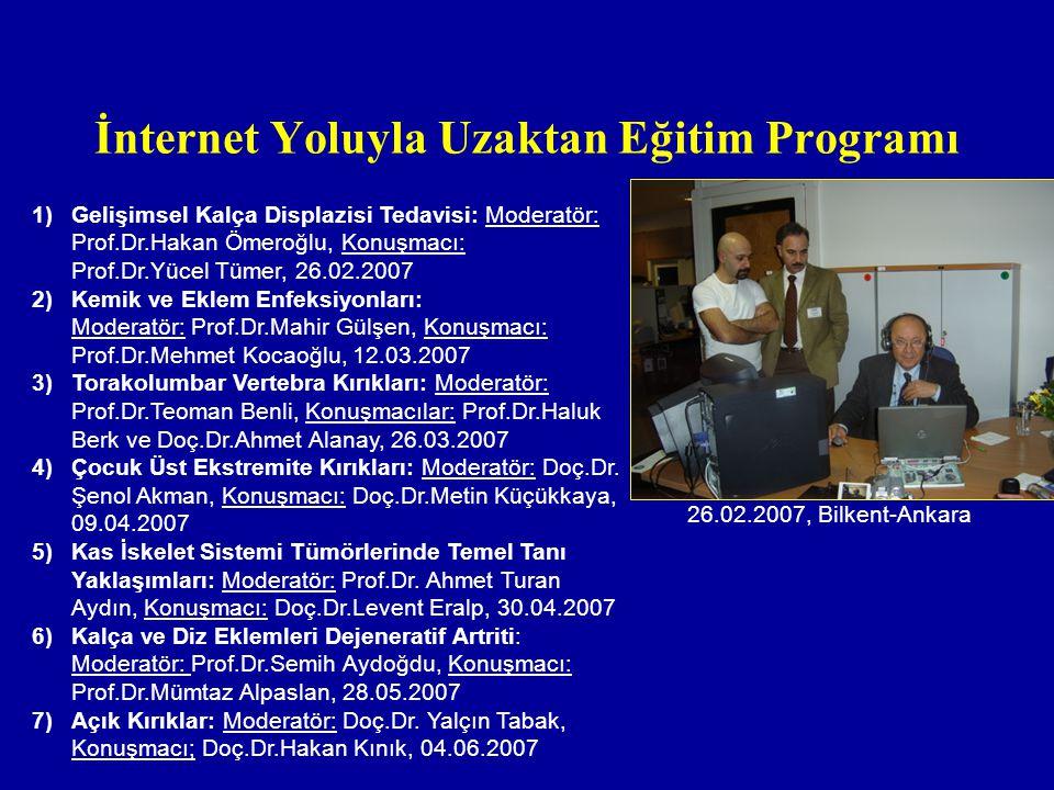 İnternet Yoluyla Uzaktan Eğitim Programı 1)Gelişimsel Kalça Displazisi Tedavisi: Moderatör: Prof.Dr.Hakan Ömeroğlu, Konuşmacı: Prof.Dr.Yücel Tümer, 26