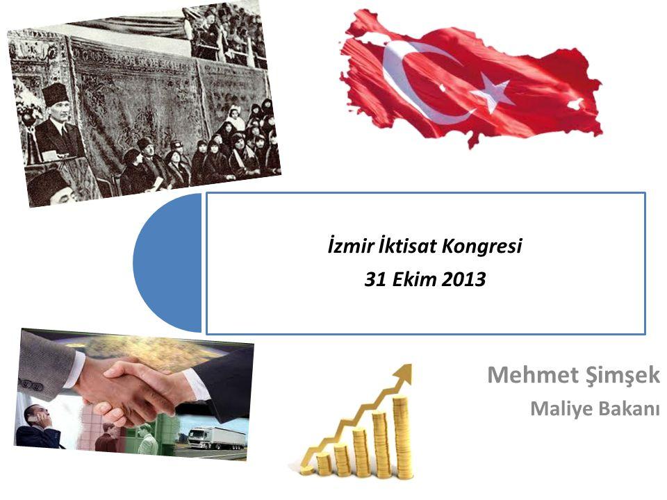 İzmir İktisat Kongresi 31 Ekim 2013 Mehmet Şimşek Maliye Bakanı