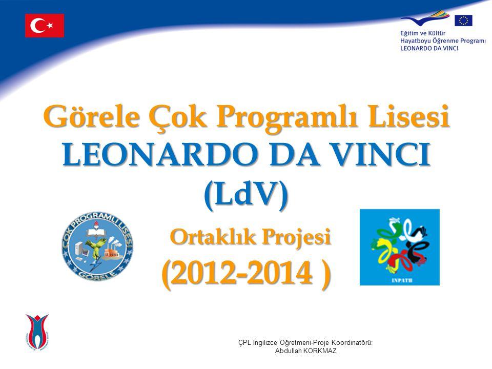 Görele Çok Programlı Lisesi LEONARDO DA VINCI (LdV) Ortaklık Projesi (2012-2014 ) ÇPL İngilizce Öğretmeni-Proje Koordinatörü: Abdullah KORKMAZ