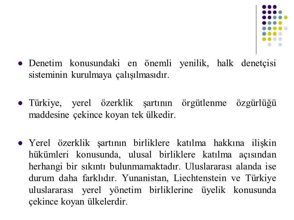 Denetim konusundaki en önemli yenilik, halk denetçisi sisteminin kurulmaya çalışılmasıdır. Türkiye, yerel özerklik şartının örgütlenme özgürlüğü madde