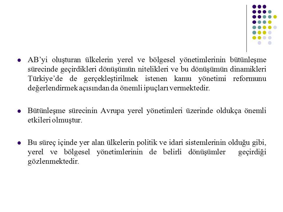 AB'yi oluşturan ülkelerin yerel ve bölgesel yönetimlerinin bütünleşme sürecinde geçirdikleri dönüşümün nitelikleri ve bu dönüşümün dinamikleri Türkiye