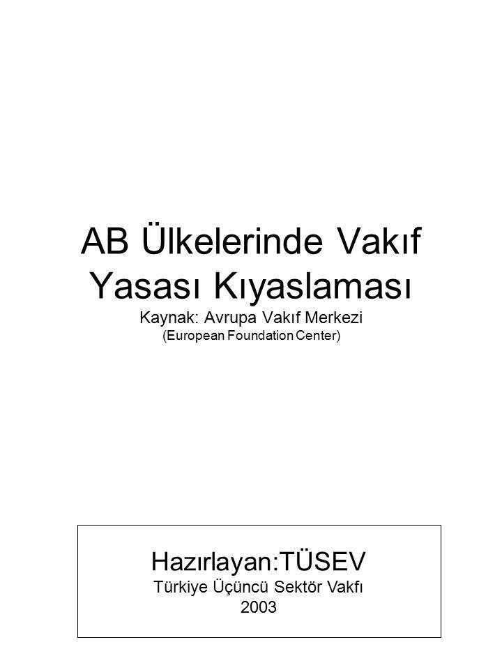 AB Ülkelerinde Vakıf Yasası Kıyaslaması Kaynak: Avrupa Vakıf Merkezi (European Foundation Center) Hazırlayan:TÜSEV Türkiye Üçüncü Sektör Vakfı 2003