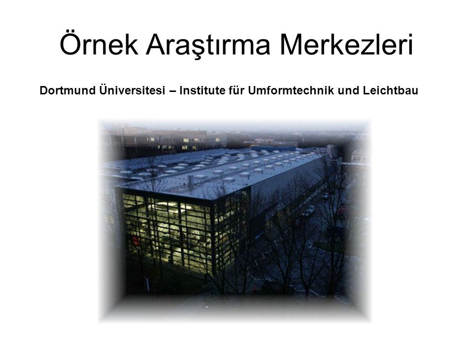 Örnek Araştırma Merkezleri Dortmund Üniversitesi – Institute für Umformtechnik und Leichtbau
