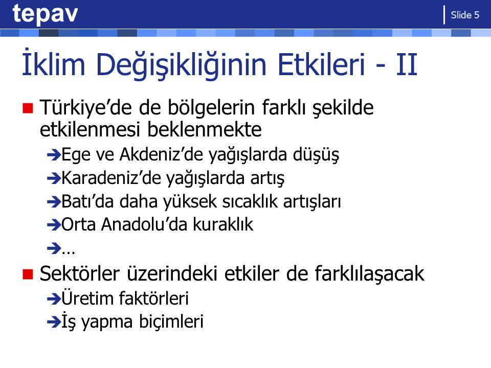 İklim Değişikliğinin Etkileri - II Türkiye'de de bölgelerin farklı şekilde etkilenmesi beklenmekte  Ege ve Akdeniz'de yağışlarda düşüş  Karadeniz'de